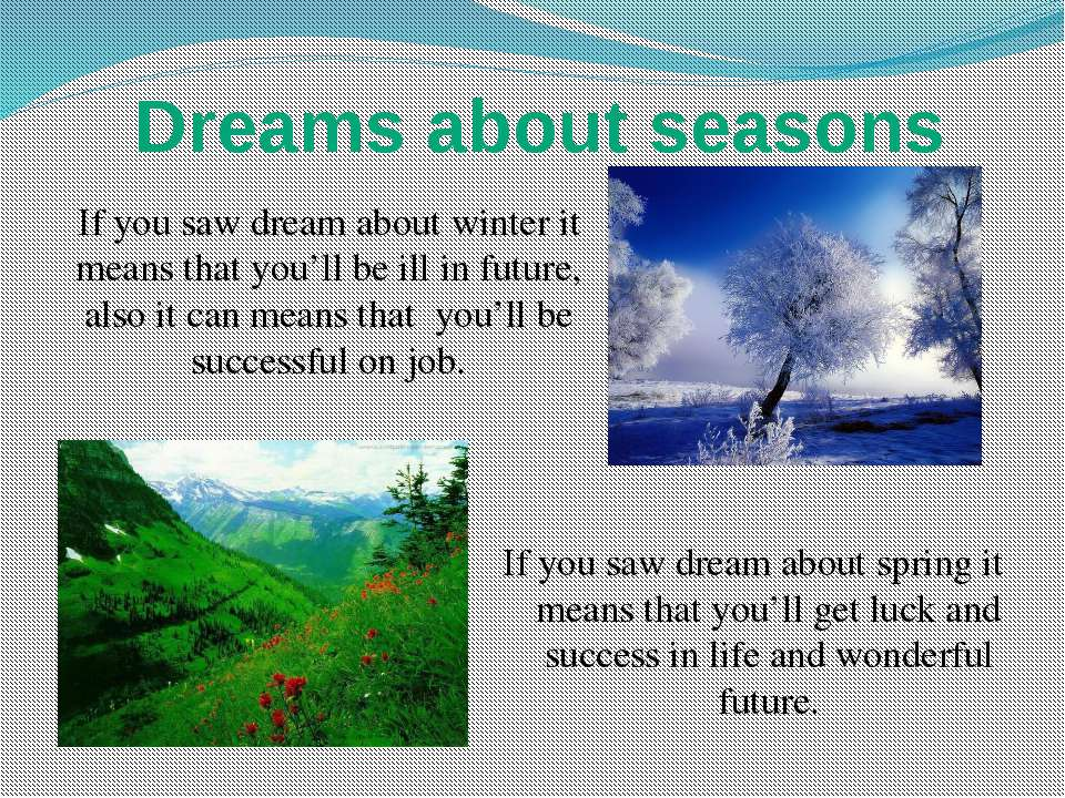 Dreams about seasons If you saw dream about winter it means that you'll be il...
