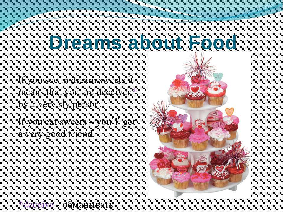 Dreams about Food If you see in dream sweets it means that you are deceived* ...