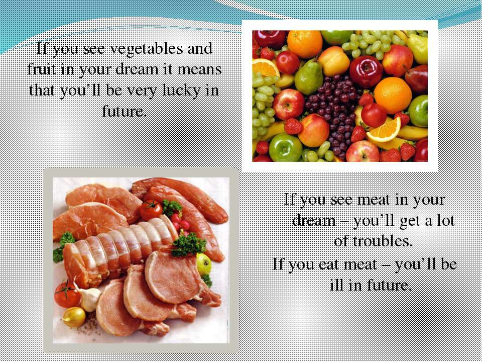 If you see vegetables and fruit in your dream it means that you'll be very lu...