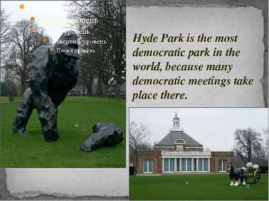 Hyde Park is the most democratic park in the world, because many democratic m...