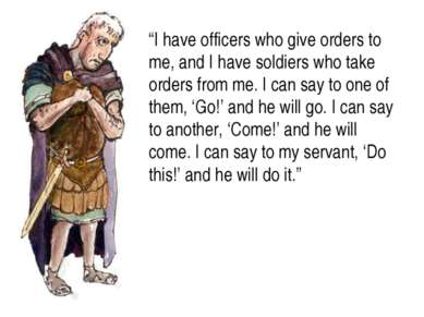 """I have officers who give orders to me, and I have soldiers who take orders f..."
