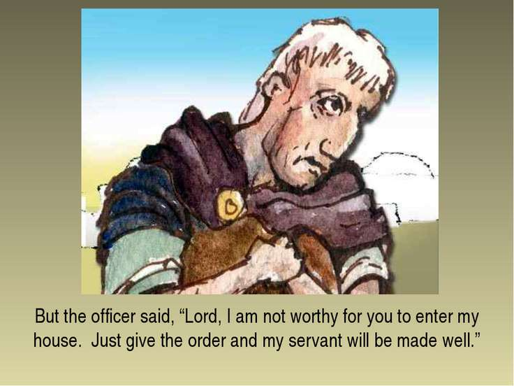 "But the officer said, ""Lord, I am not worthy for you to enter my house. Just ..."