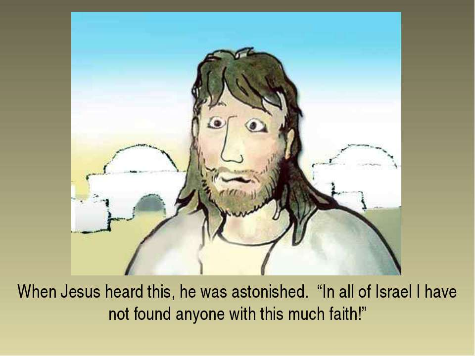 "When Jesus heard this, he was astonished. ""In all of Israel I have not found ..."