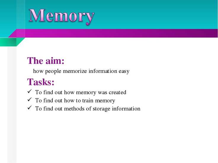 The aim: how people memorize information easy Tasks: To find out how memory w...