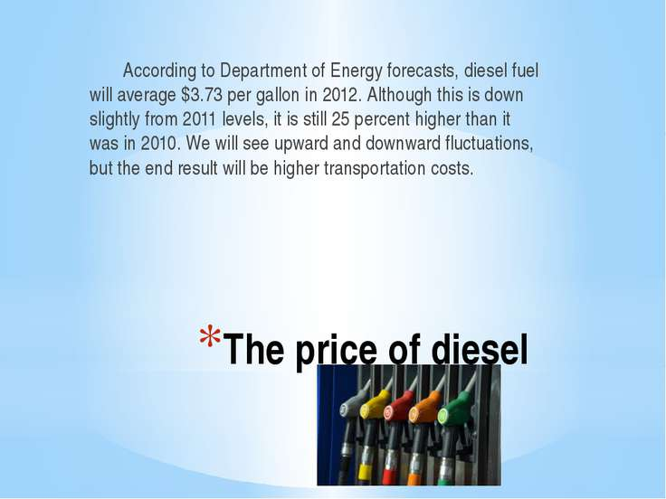 The price of diesel According to Department of Energy forecasts, diesel fuel ...