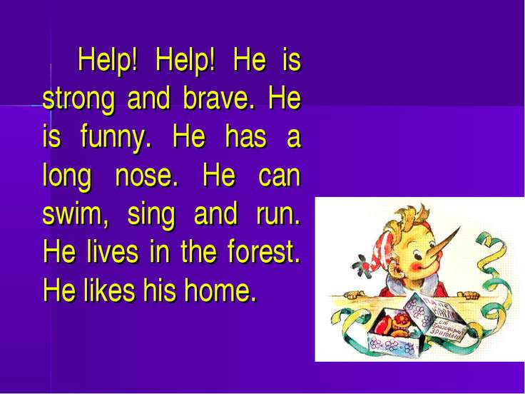 Help! Help! He is strong and brave. He is funny. He has a long nose. He can s...