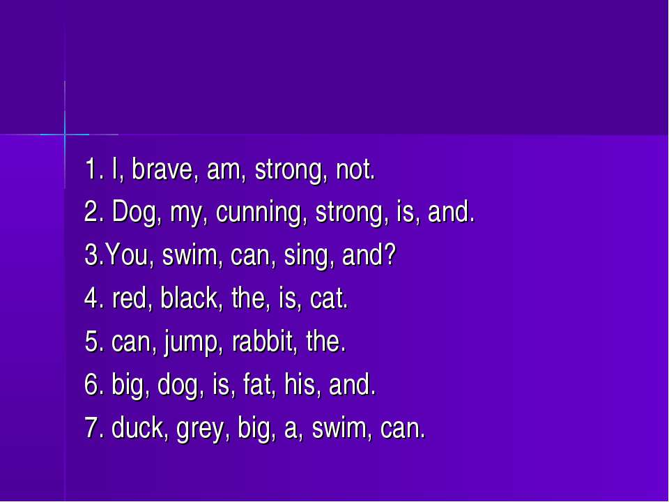 1. I, brave, am, strong, not. 2. Dog, my, cunning, strong, is, and. 3.You, sw...
