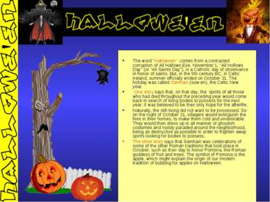 "The word ""Halloween"" comes from a contracted corruption of All Hallows Eve. N..."