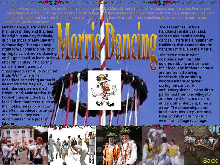 The men dress in white costumes, with brightly colored ribbons and bells on t...