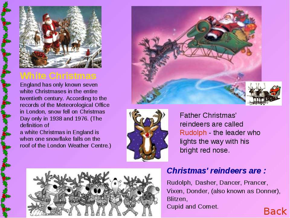 Father Christmas' reindeers are called Rudolph - the leader who lights the wa...
