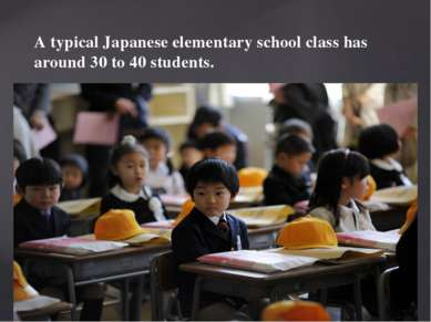A typical Japanese elementary school class has around 30 to 40 students.