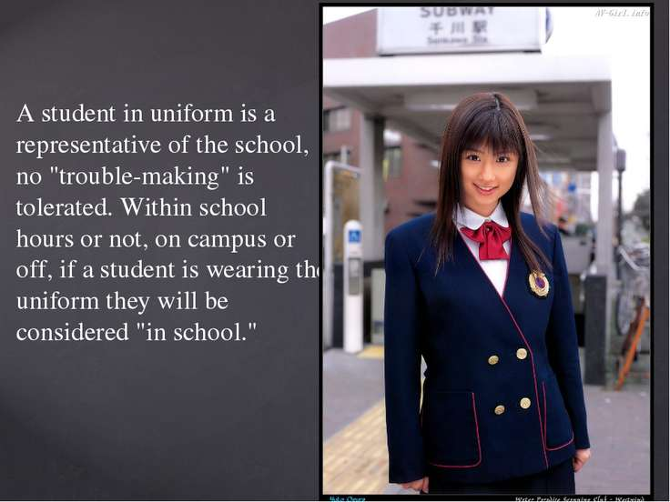 "A student in uniform is a representative of the school, no ""trouble-making"" i..."