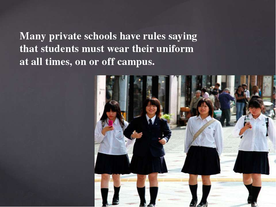 Many private schools have rules saying that students must wear their uniform ...