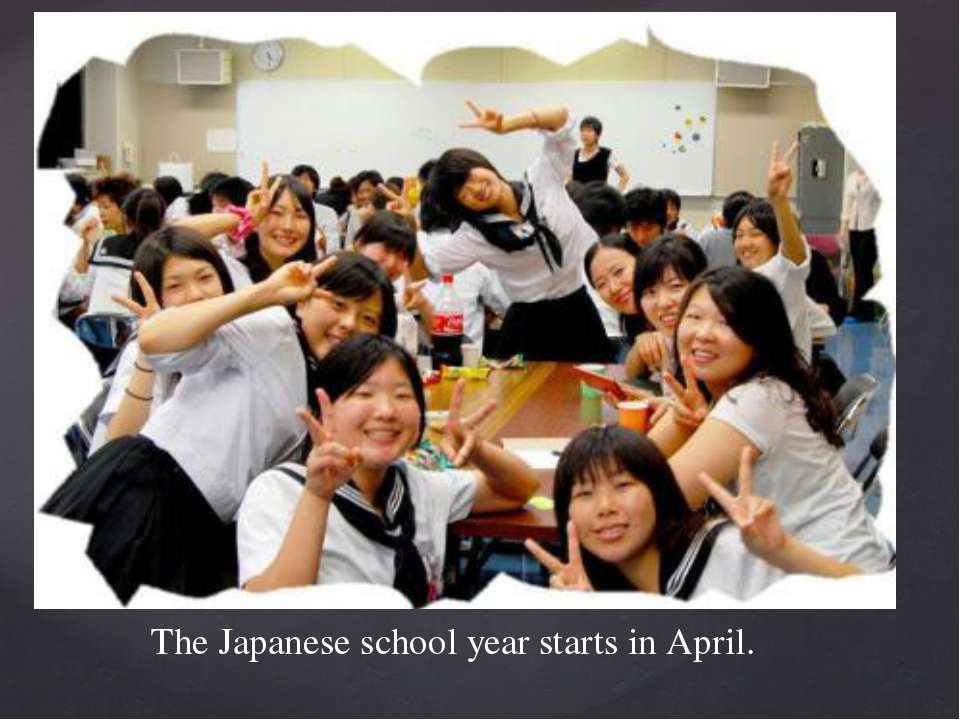 The Japanese school year starts in April.