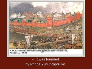 It was founded by Prince Yuri Dolgoruky.