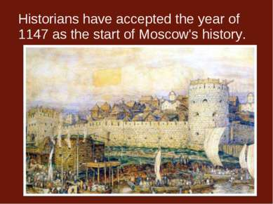 Historians have accepted the year of 1147 as the start of Moscow's history.