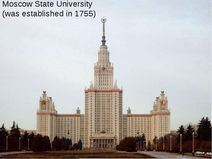 Moscow State University (was established in 1755)