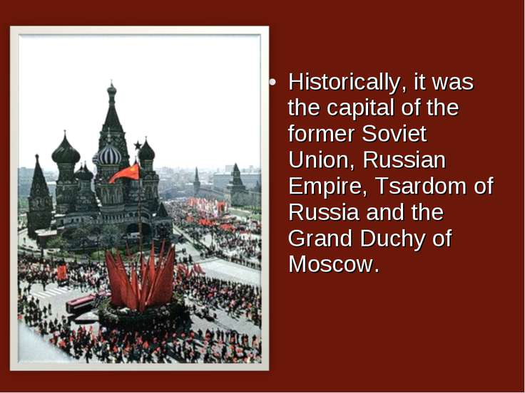 Historically, it was the capital of the former Soviet Union, Russian Empire, ...