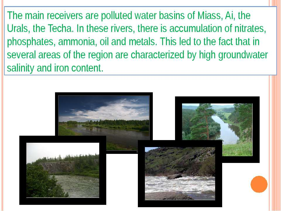The main receivers are polluted water basins of Miass, Ai, the Urals, the Tec...
