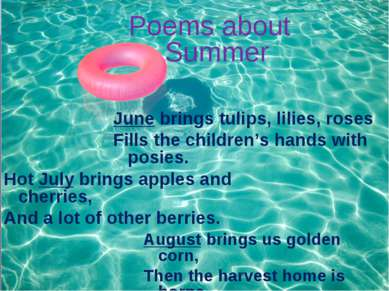 Poems about Summer June brings tulips, lilies, roses Fills the children's han...