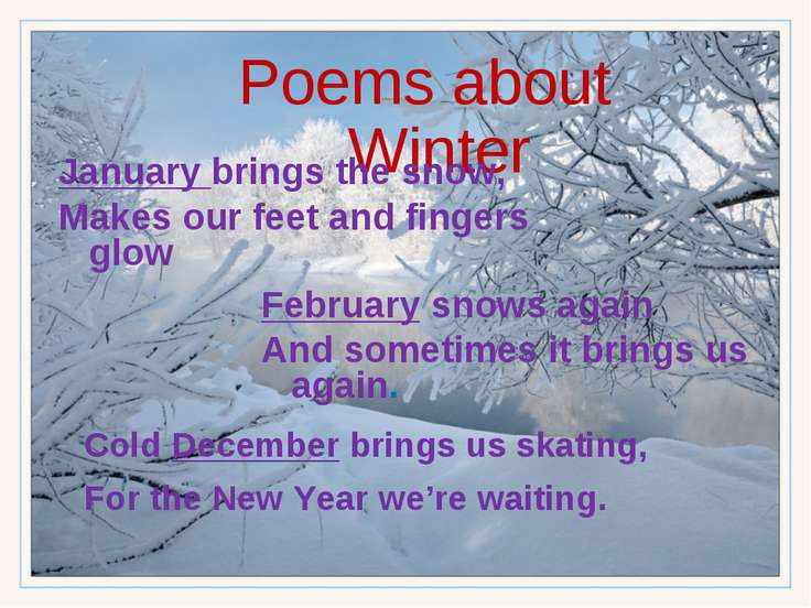 Poems about Winter January brings the snow, Makes our feet and fingers glow F...