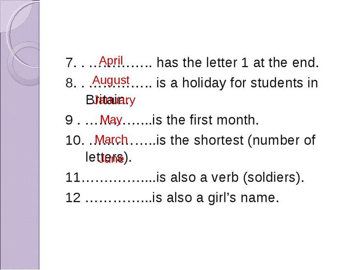 7. . ………….. has the letter 1 at the end. 8. . ………….. is a holiday for student...