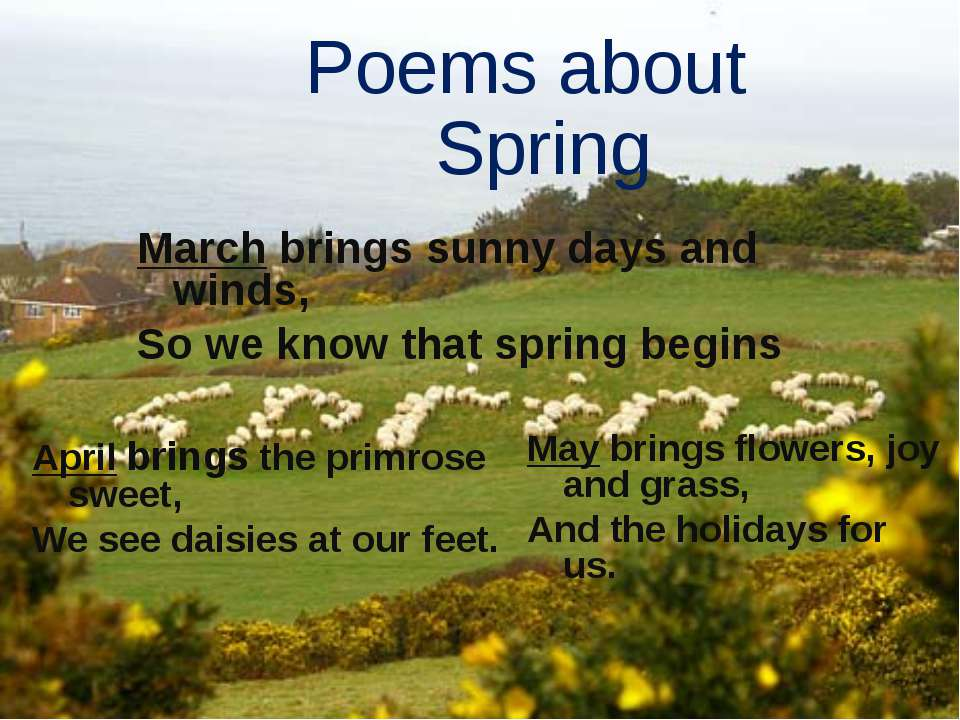 Poems about Spring March brings sunny days and winds, So we know that spring ...