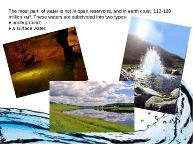 The most part of water is not in open reservoirs, and in earth crust: 110-190...