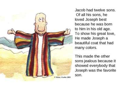 This made the other sons jealous because it showed everybody that Joseph was ...