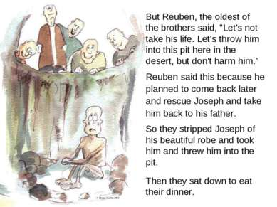 "But Reuben, the oldest of the brothers said, ""Let's not take his life. Let's ..."