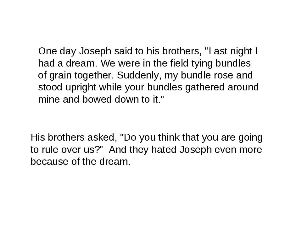 "One day Joseph said to his brothers, ""Last night I had a dream. We were in th..."
