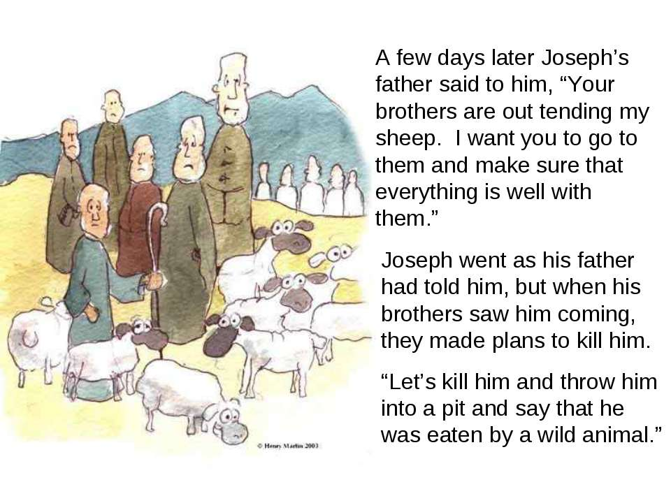 "A few days later Joseph's father said to him, ""Your brothers are out tending ..."