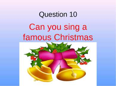Question 10 Can you sing a famous Christmas song?