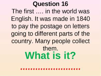 Question 16 The first …. in the world was English. It was made in 1840 to pay...