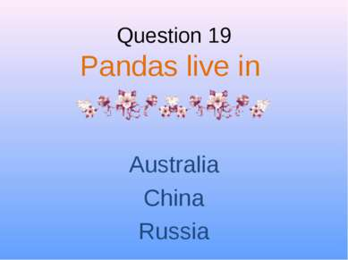 Question 19 Pandas live in Australia China Russia