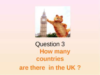 Question 3 How many countries are there in the UK ?