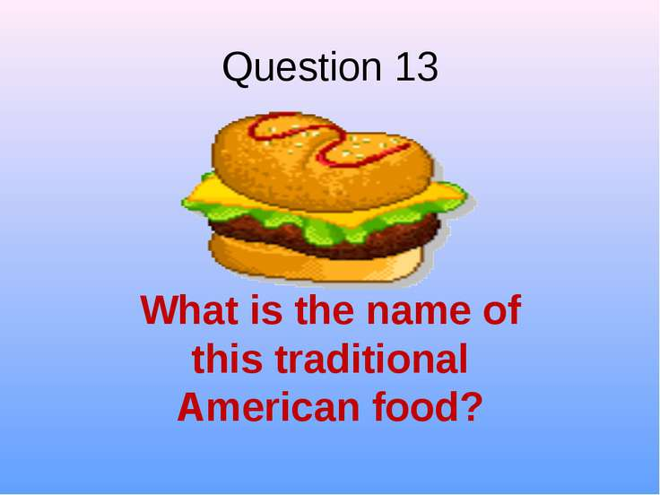 Question 13 What is the name of this traditional American food?