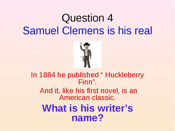 "Question 4 Samuel Clemens is his real name. In 1884 he published "" Huckleberr..."