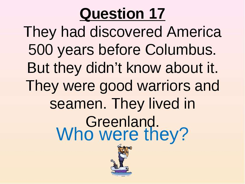 Question 17 They had discovered America 500 years before Columbus. But they d...