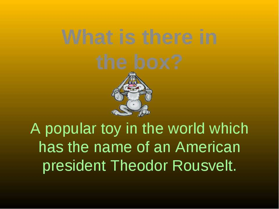 A popular toy in the world which has the name of an American president Theodo...