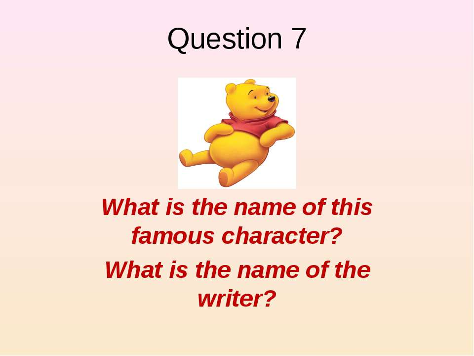 Question 7 What is the name of this famous character? What is the name of the...