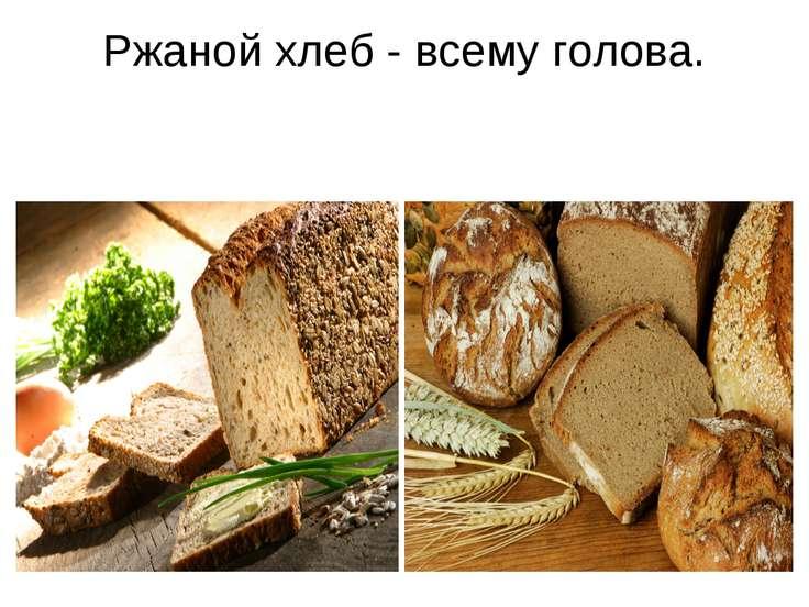 Ржаной хлеб - всему голова.