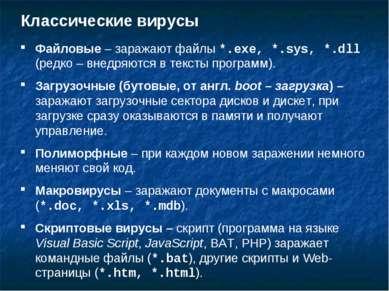 Классические вирусы Файловые – заражают файлы *.exe, *.sys, *.dll (редко – вн...