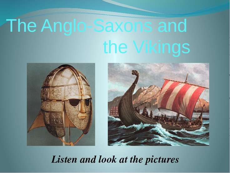 The Anglo-Saxons were making raids against the British in the 5th and 6th cen...
