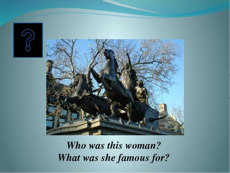 This woman was Queen Boadicea. The Iceni tribe, led by Boadicea, revolted aga...