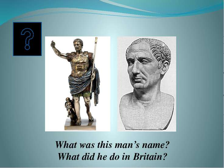 This man was Julius Caesar. He attacked Britain in 55 BC. The Britons fought ...