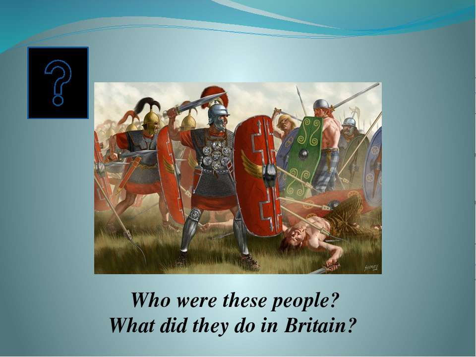 They were the Romans. They invaded Britain in AD 43 . They stopped tribal war...