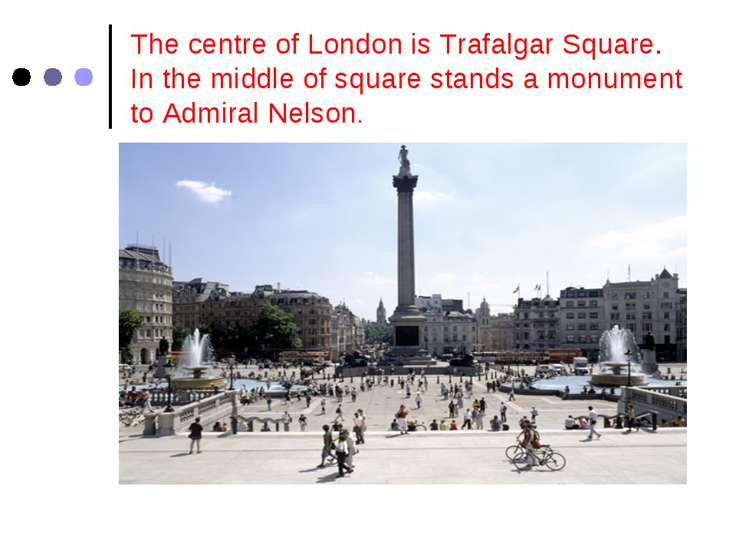 The centre of London is Trafalgar Square. In the middle of square stands a mo...