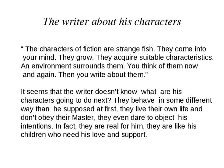 "The writer about his characters "" The characters of fiction are strange fish...."