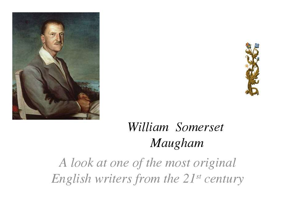 William Somerset Maugham A look at one of the most original English writers f...